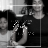 5 Amazing Self Care Gifts For Mom